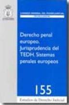 derecho penal europeo:_jurisprudencia del tedh. sistemas penales europeos-9788492596300