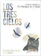 la tres cielos: aventuras infantiles de felix rodriguez de la fue nte-miguel a pinto cebrian-9788493825300
