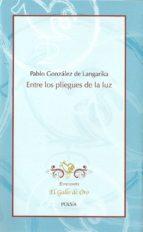 El libro de Entre los pliegues de la luz autor PABLO GONZALEZ DE LANGARIKA TXT!