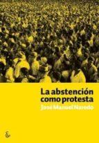 la abstencion como protesta-jose manuel naredo-9788494249600