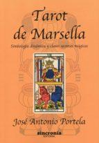tarot de marsella: simbología dinámica y claves secretas magicas jose antonio portela 9788494392900