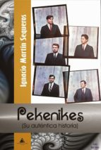 pekenikes: su autentica historia-ignacio martin sequeros-9788494394300