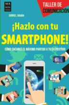 hazlo con tu smartphone!: como sacarle el maximo partido a tu dispositivo-gabriel jaraba-9788494596100