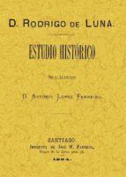 d. rodrigo de luna: estudio historico (ed. facsimil de la ed. de santiago de compostela, 1884) antonio lopez ferreiro 9788495636300