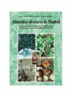 alimentos silvestres de madrid: guia de de plantas y setas de uso alimentario tradicional en la comunidad de madrid-javier tardio-higinio pascual-ramon morales-9788495889300