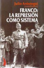 franco: la represion como sistema julio arostegui 9788496495500