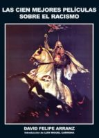 El libro de Las cien mejores peliculas sobre el racismo autor DAVID FELIPE ARRANZ TXT!
