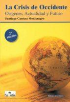 la crisis de occidente: origenes, actualidad y futuro santiago cantera montenegro 9788496899100