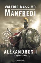 alexandros i: el hijo del sueño-valerio massimo manfredi-9788497594400