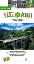 guia de vias verdes (vol. i): 32 recorridos apasionantes por los antiguos trazados ferroviarios: el acceso mas facil al corazon de una naturaleza insolita-9788497767200