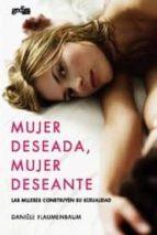 mujer deseada, mujer deseante:las mujeres construyen su sexualidad-daniele flaumenbaum-9788497841900
