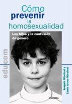 como prevenir la homosexualidad: los hijos y la confusion de gene ro-joseph nicolosi-9788498402100