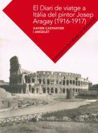 El libro de El diari de viatge de josep aragay autor XAVIER CASTANYER PDF!