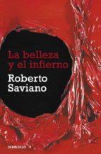 la belleza y el infierno-roberto saviano-9788499087900
