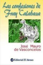 las confesiones de fray calabaza-jose mauro de vasconcelos-9789500285100
