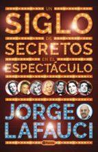 un siglo de secretos en el espectáculo (ebook)-jorge lafauci-9789504961000