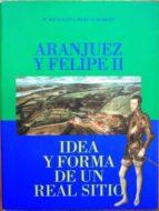 El libro de Aranjuez y felipe ii. idea y forma de un real sitio autor Mª MAGDALENA MERLOS ROMANO TXT!