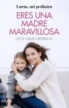 eres una madre maravillosa (ejemplar firmado por la autora): la maternidad como nunca te la habian contado-lucia galan bertrand-2910020568610