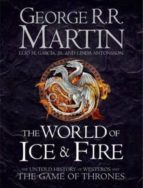 the world of ice & fire: the untold history of westeros and the game of thrones george r.r. martin 9780007580910