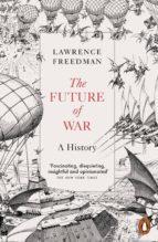 the future of war (ebook)-lawrence freedman-9780141975610