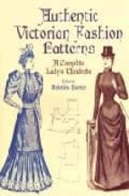 authentic victorian fashion patterns: a complete lady s wardobre kristina (ed) harris 9780486407210