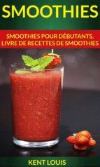 smoothies : smoothies pour débutants, livre de recettes de smoothies (ebook) 9781507161210