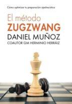 el metodo zugzwang: como optimizar tu preparacion ajedrecistica daniel muñoz sanchez herminio herraiz hidalgo 9781523300310