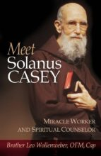 El libro de Meet solanus casey: spiritual counselor and wonder worker autor LEO WOLLENWEBER DOC!
