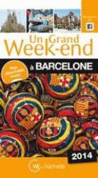 El libro de Un grand week-end a barcelone: 2014 autor MARIE-ANGE DEMORY TXT!