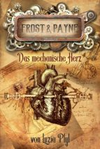 frost & payne - band 12: das mechanische herz (ebook)-luzia pfyl-9783958342910