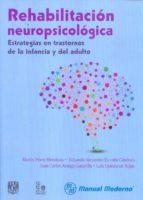 rehabilitacion neuropsicologica: estrategias en trastornos de la infancia y del adulto martin perez mendoza 9786074483710
