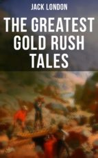 the greatest gold rush tales (ebook) jack london 9788027221110