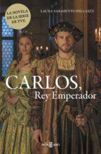 carlos, rey emperador-laura sarmiento-9788401015410