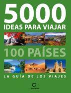 5000 ideas para viajar: 100 paises: la guia de los viajes robert pailhes 9788408087410