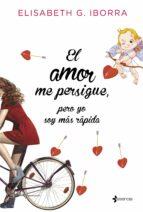 el amor me persigue: pero yo soy mas rapida-elisabeth g. iborra-9788408135210
