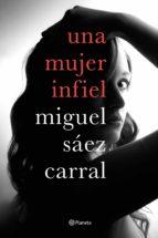 una mujer infiel-miguel saez carral-9788408182610