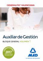 AUXILIAR DE GESTION DE LA GENERALITAT VALENCIANA: BLOQUE GENERAL (VOL. 1)