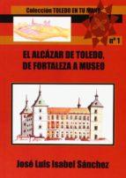 el alcazar de toledo: de fortaleza a museo-jose luis isabel sanchez-9788415352310