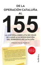 de la operacion cataluña al 155: la historia completa de como se llego a la intervencion del gobierno de cataluña francisco marco 9788415732310