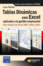 tablas dinamicas aplicadas a la mejora de la gestion empresarial: para utilizar en excel 2007, 2010 y 2013-luis muñiz-9788415735410