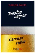 relatos negros, cerveza rubia carlos salem 9788416259410