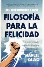 El libro de Filosofía para la felicidad autor MANUEL CALVO JIMENEZ TXT!