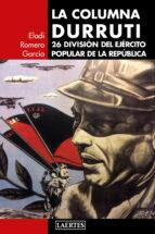 la columna durruti: 26 division del ejercito popular de la republica eladi romero garcia 9788416783410