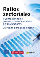 ratios sectoriales: cuentas anuales (balances y cuentas de resultados) de 166 sectores. 25 ratios por sector oriol amat salas 9788416904310