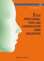 etica profesional para una comunicacion como encuentro-juan ignacio pagola-9788416938810