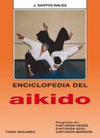 El libro de Enciclopedia del aikido. tomo ii: programa de cinturon verde, azu l y marron autor JOSE SANTOS NALDA ALBIAC DOC!