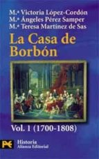 la casa de borbon: familia corte y politica: 1700-1808-maria angeles perez samper-mªvictoria lopez cordon-maria teresa martinez de sas-9788420637310