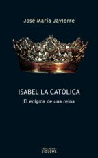 isabel la catolica: el enigma de una reina jose maria javierre 9788430115310