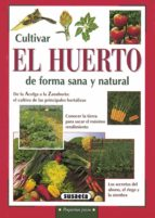 cultivar el huerto de forma sana y natural margherita neri 9788430533510