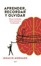aprender, recordar y olvidar: claves cerebrales para mejorar la e ducacion-ignacio morgado-9788434417410